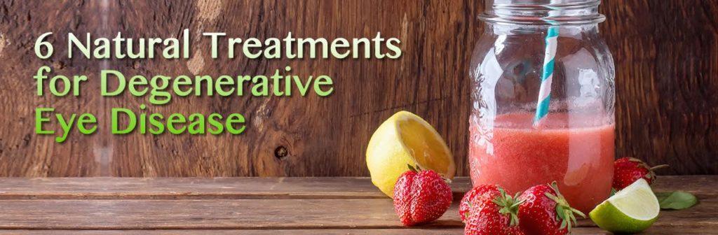 6 Natural Treatments for Degenerative Eye Disease